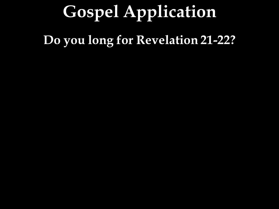 Do you long for Revelation 21-22