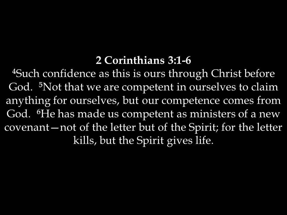 2 Corinthians 3:1-6 4 Such confidence as this is ours through Christ before God.