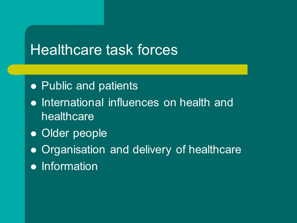 Healthcare task forces Public and patients International influences on health and healthcare Older people Organisation and delivery of healthcare Information