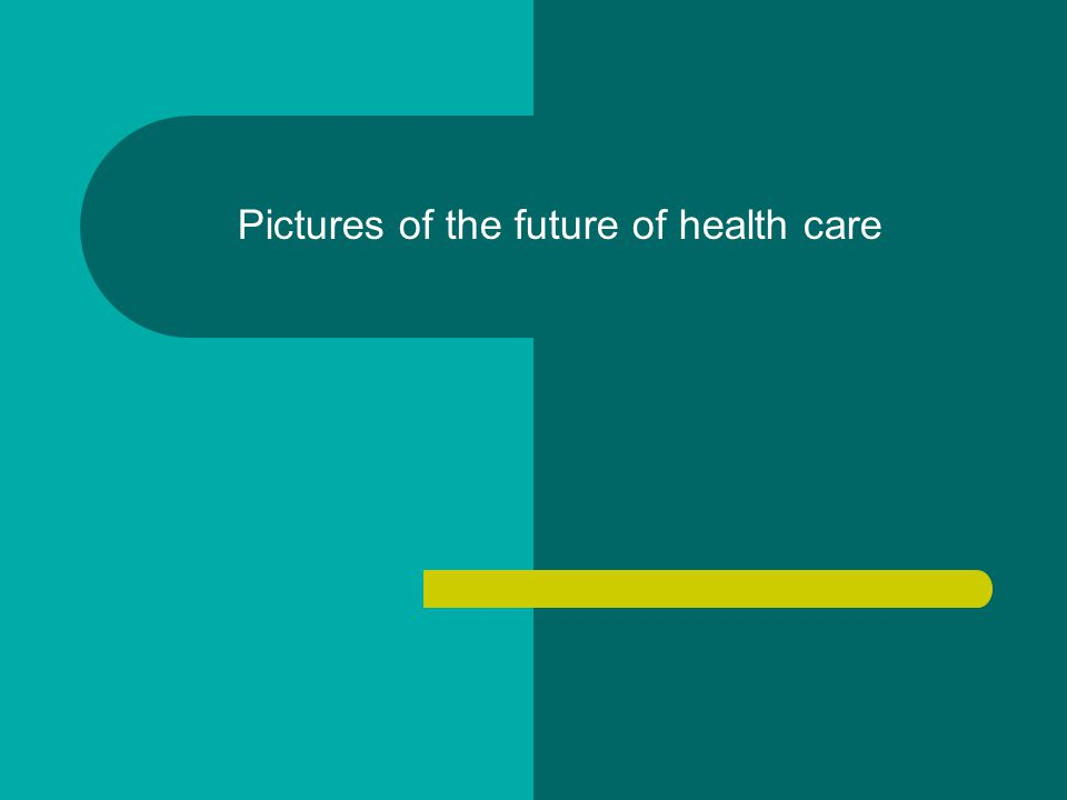 Pictures of the future of health care