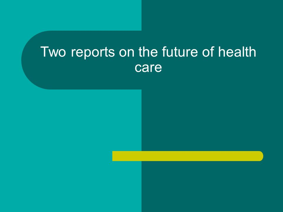 Two reports on the future of health care