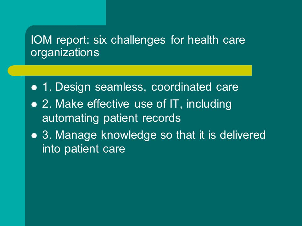 IOM report: six challenges for health care organizations 1.