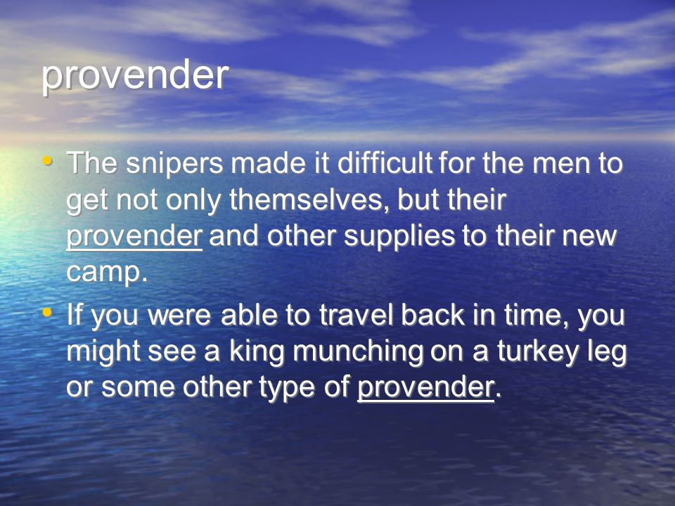 provender The snipers made it difficult for the men to get not only themselves, but their provender and other supplies to their new camp.