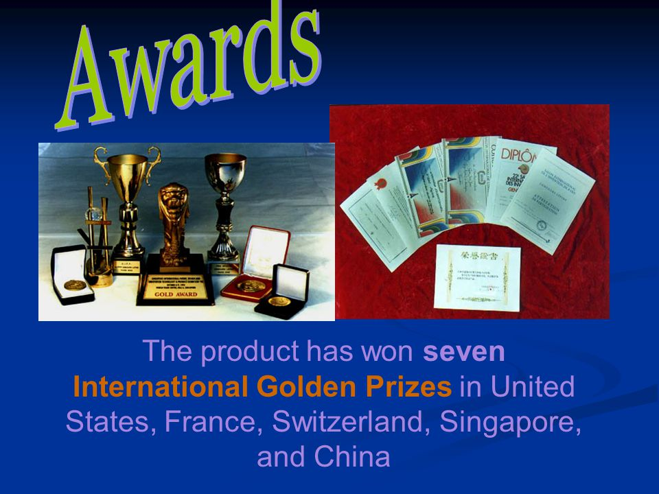 The product has won seven International Golden Prizes in United States, France, Switzerland, Singapore, and China