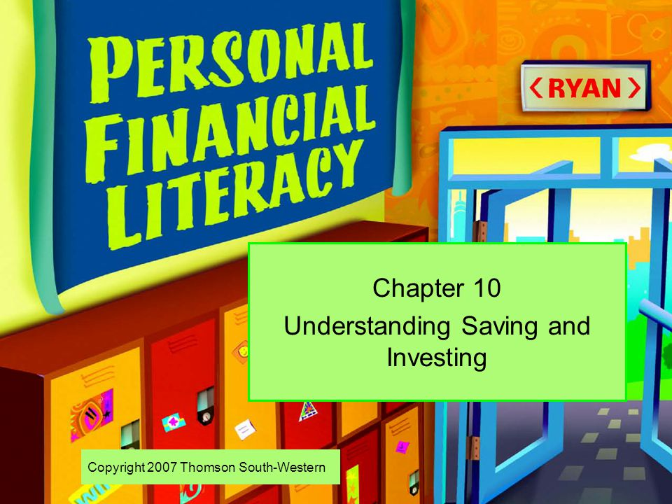 Copyright 2007 Thomson South-Western Chapter 10 Understanding Saving and Investing