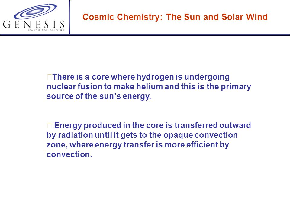 Cosmic Chemistry: The Sun and Solar Wind The result is the need for what has been widely accepted as the Standard Solar Model, a mathematical model that offers these major scientific principles and assumptions:  The sun originated from a primordial cloud of (mostly) hydrogen and some helium gas.