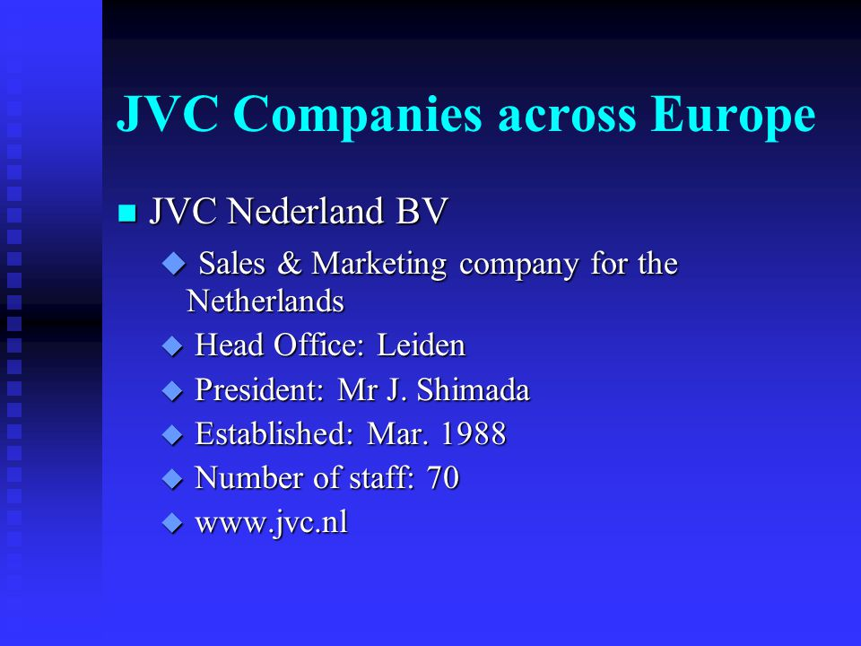 JVC Companies across Europe n JVC Austria GmbH u Sales & Marketing company for Austria u Head Office: Vienna u President: Mr A.