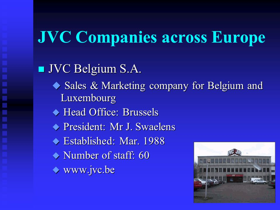 JVC Companies across Europe n JVC Nederland BV u Sales & Marketing company for the Netherlands u Head Office: Leiden u President: Mr J.