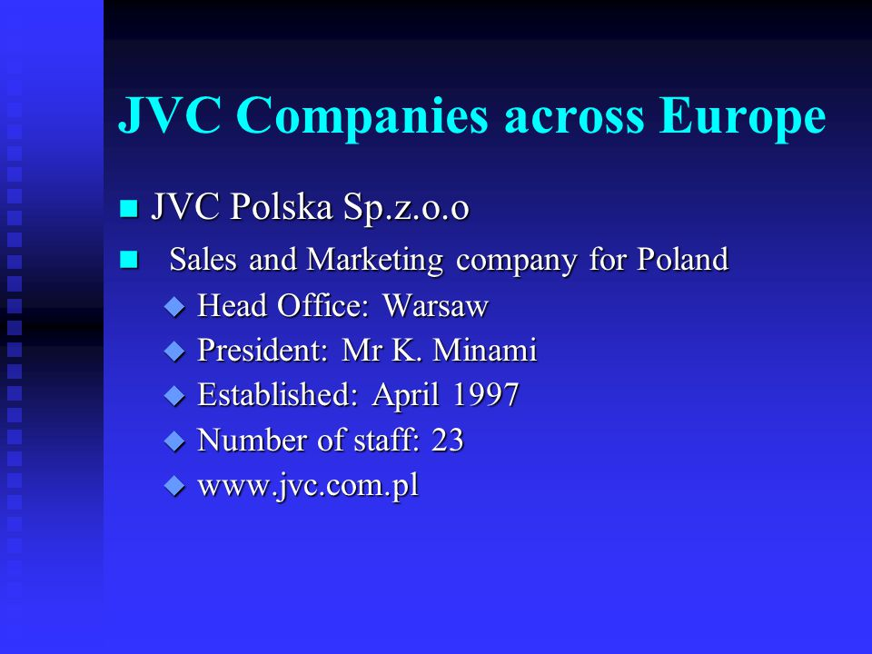 JVC Companies across Europe n JVC International (Europe) Ltd n Sales and Marketing company for Central and Eastern Europe, incl.