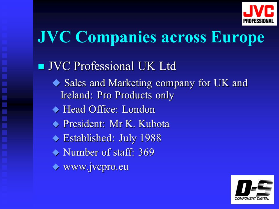 JVC Companies across Europe n JVC Czech u Sales and Marketing company for Czech Republic u Head Office: Prague u President: Mr T.