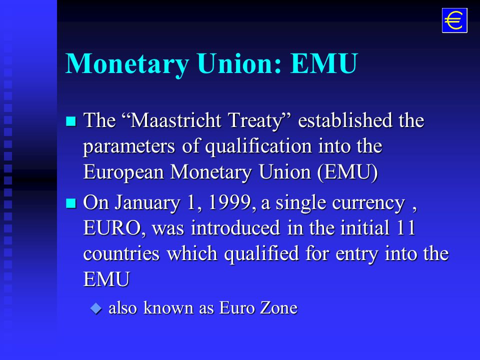 European Union-member states GermanyFranceUK NetherlandsBelgiumLuxembourg IrelandDenmarkItaly GreeceSpainPortugal AustriaFinlandSweden Free-Trade zone was established with the ultimate goal of reaching European Monetary Union with a single currency