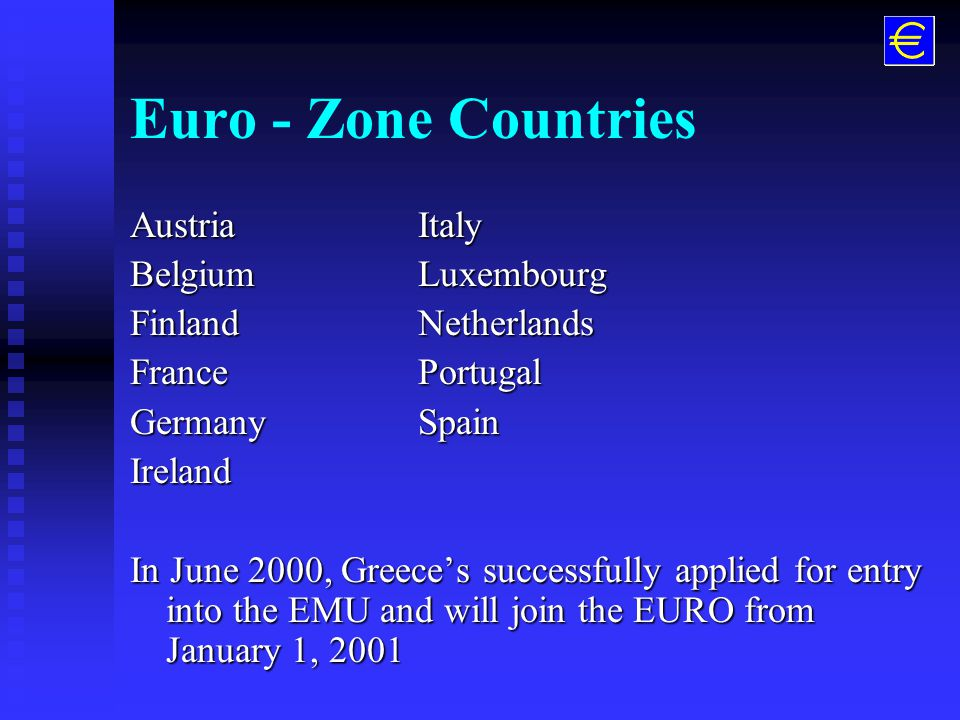 Monetary Union: EMU n The Maastricht Treaty established the parameters of qualification into the European Monetary Union (EMU) n On January 1, 1999, a single currency, EURO, was introduced in the initial 11 countries which qualified for entry into the EMU u also known as Euro Zone