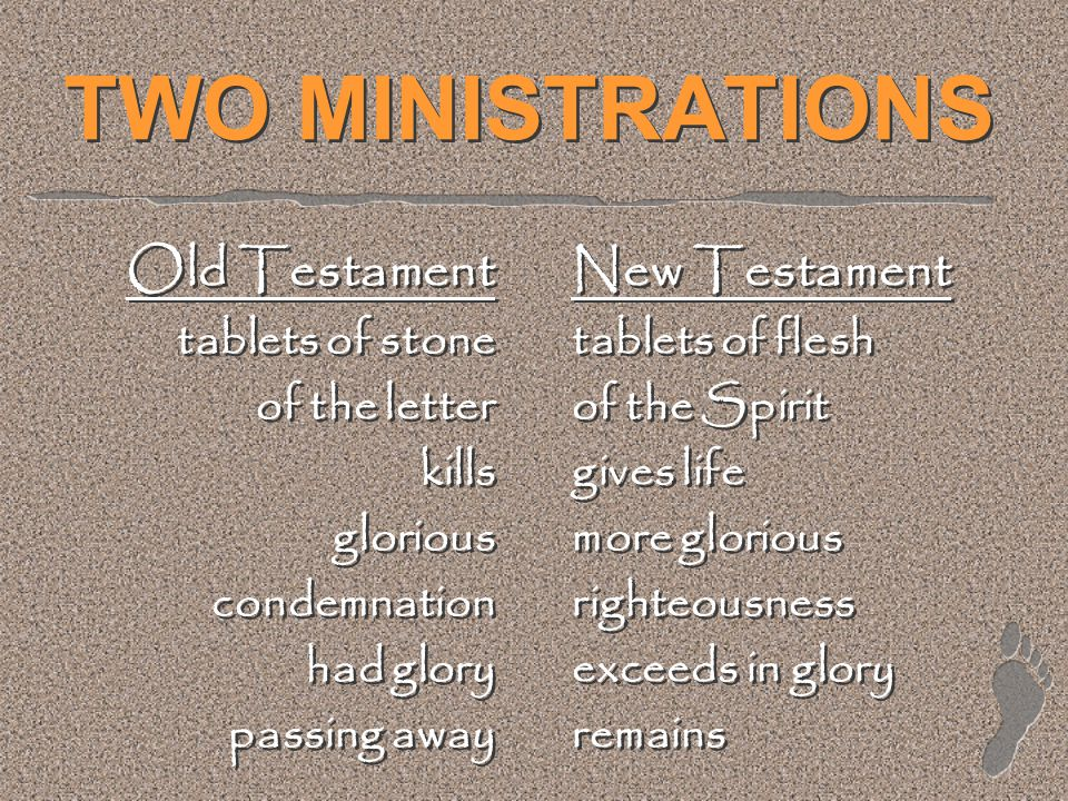 TWO MINISTRATIONS Old Testament tablets of stone of the letter kills glorious condemnation had glory passing away Old Testament tablets of stone of th