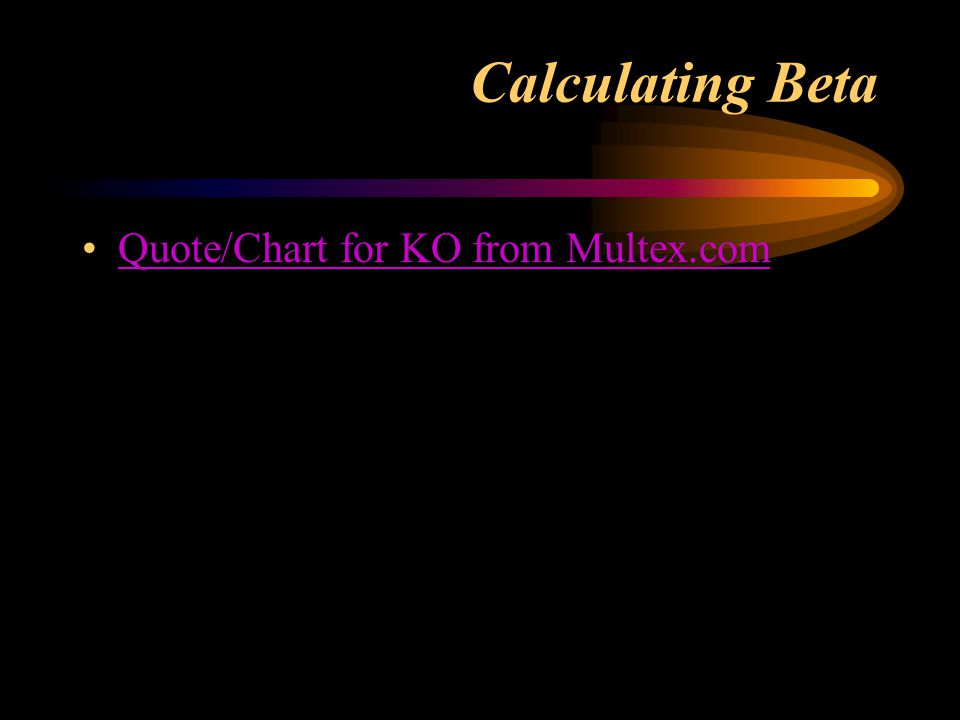 Calculating Beta Quote/Chart for KO from Multex.com