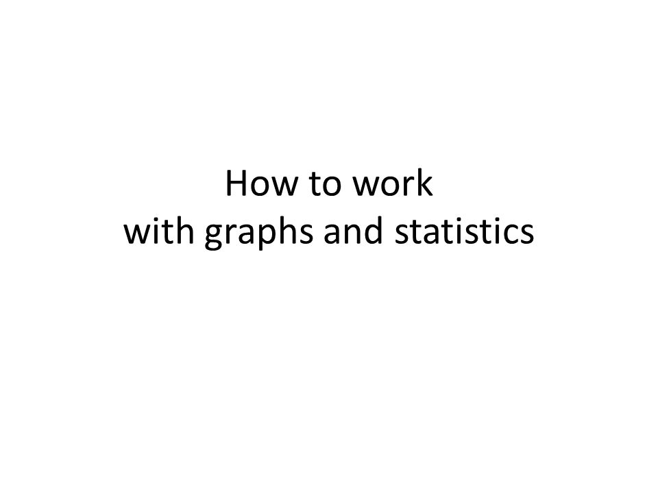 How to work with graphs and statistics