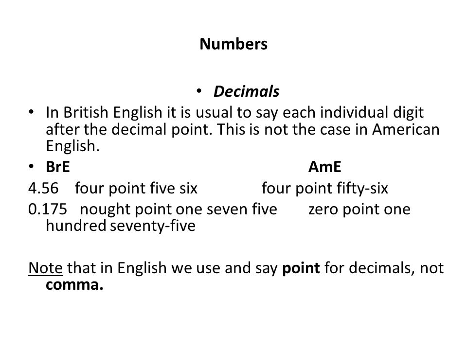 Numbers Decimals In British English it is usual to say each individual digit after the decimal point.