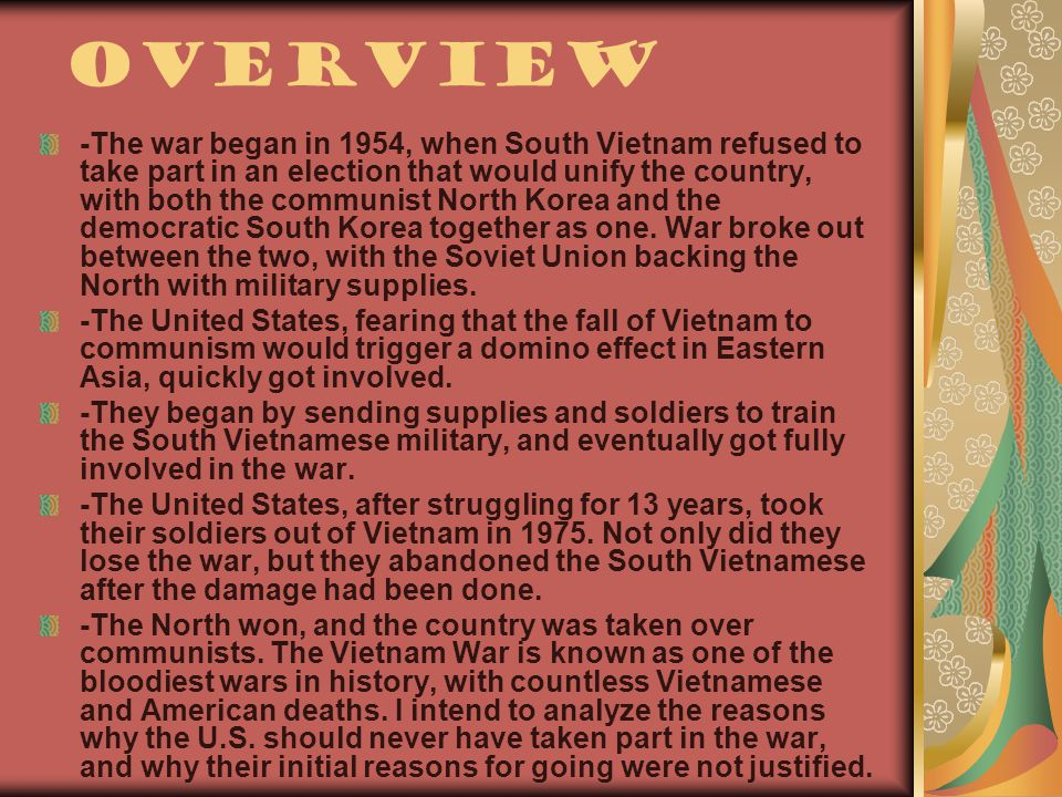 Overview -The war began in 1954, when South Vietnam refused to take part in an election that would unify the country, with both the communist North Korea and the democratic South Korea together as one.