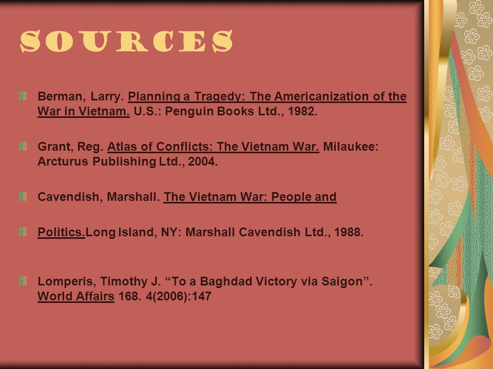 Sources Berman, Larry. Planning a Tragedy: The Americanization of the War in Vietnam.