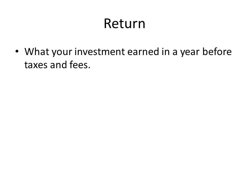 Yield The return on an investment. How much money your money made after taxes and fees.