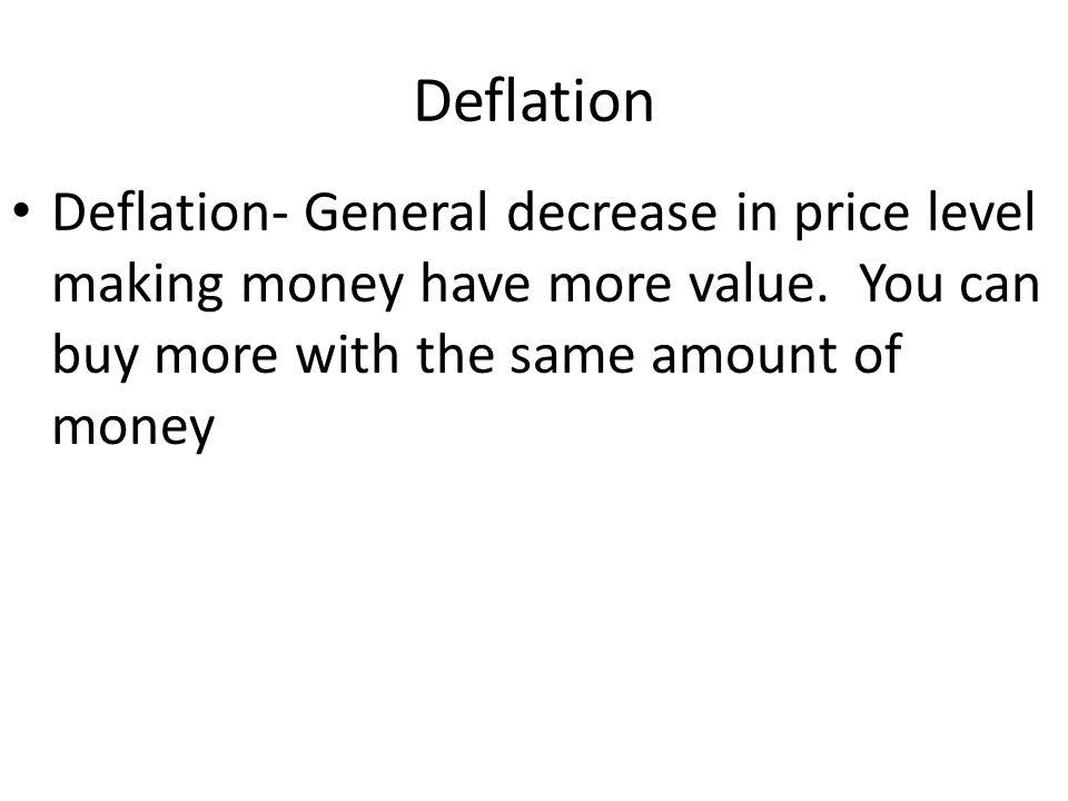 Inflation Inflation- General increase in price level caused by – cost push (supply shock) or demand pull (too many dollars chasing too few goods).