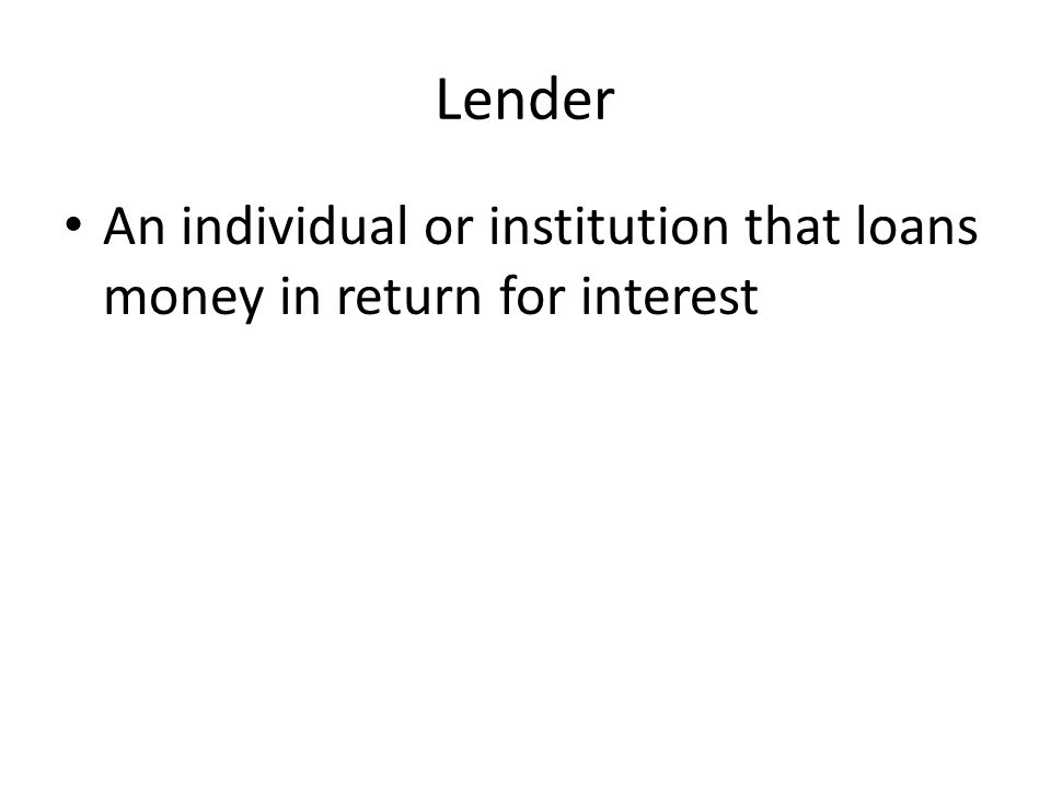 Borrower Individual that takes out a loan for either a purchase or an investment