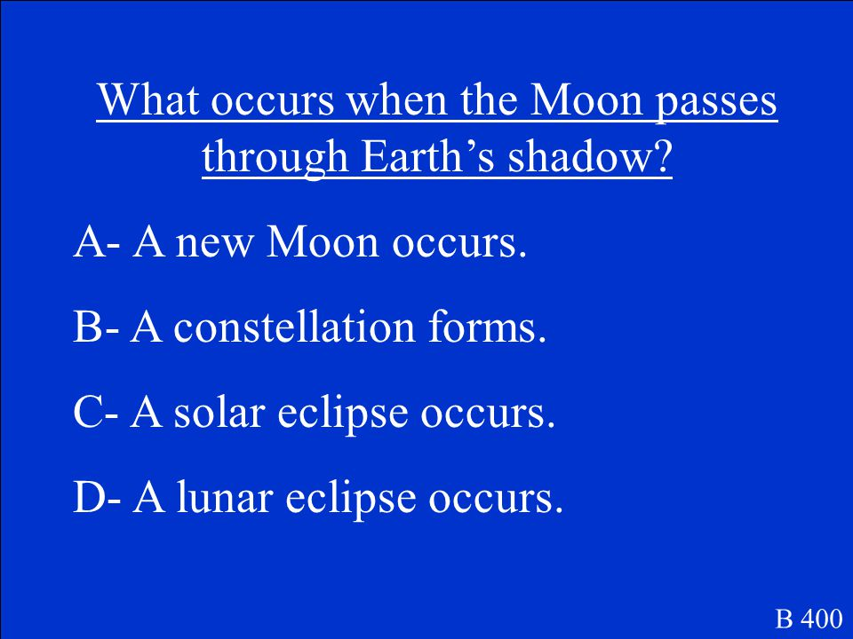 As the Moon orbits Erath, which side of the Moon faces Earth? C- the same side