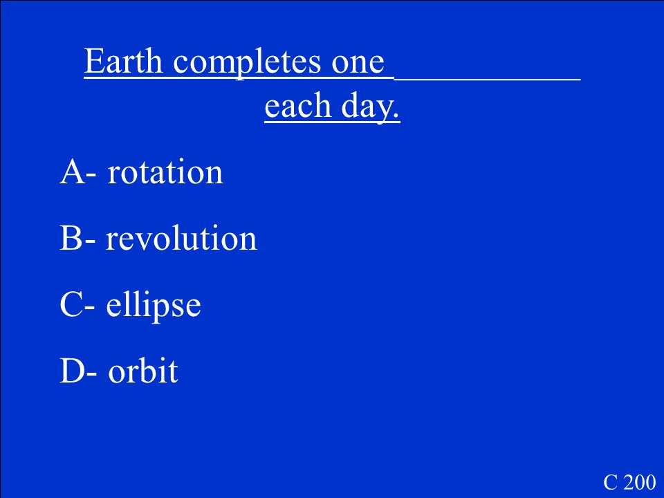 Earth spins around its _____________. D- axis