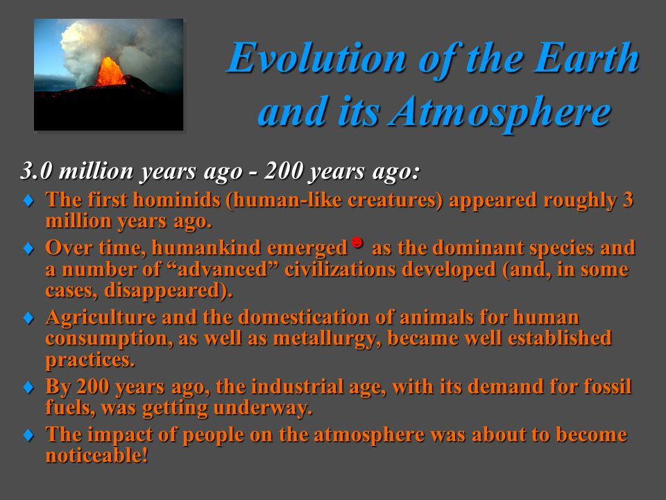 3.0 million years ago - 200 years ago:  The first hominids (human-like creatures) appeared roughly 3 million years ago.