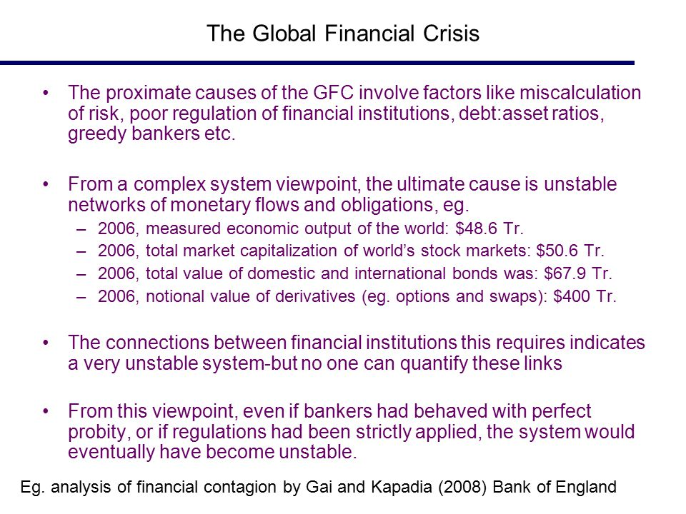 The Global Financial Crisis The proximate causes of the GFC involve factors like miscalculation of risk, poor regulation of financial institutions, de