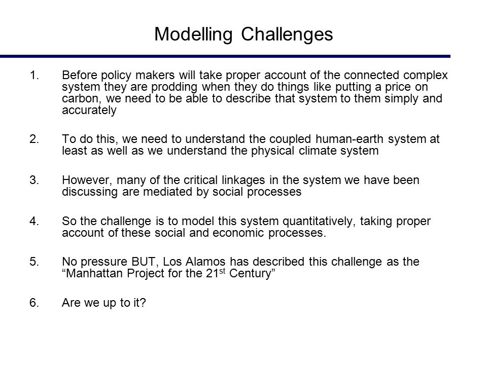 Modelling Challenges 1.Before policy makers will take proper account of the connected complex system they are prodding when they do things like puttin