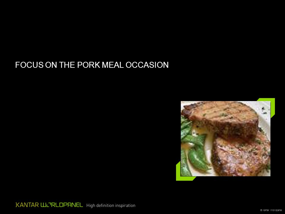 © Kantar Worldpanel FOCUS ON THE PORK MEAL OCCASION
