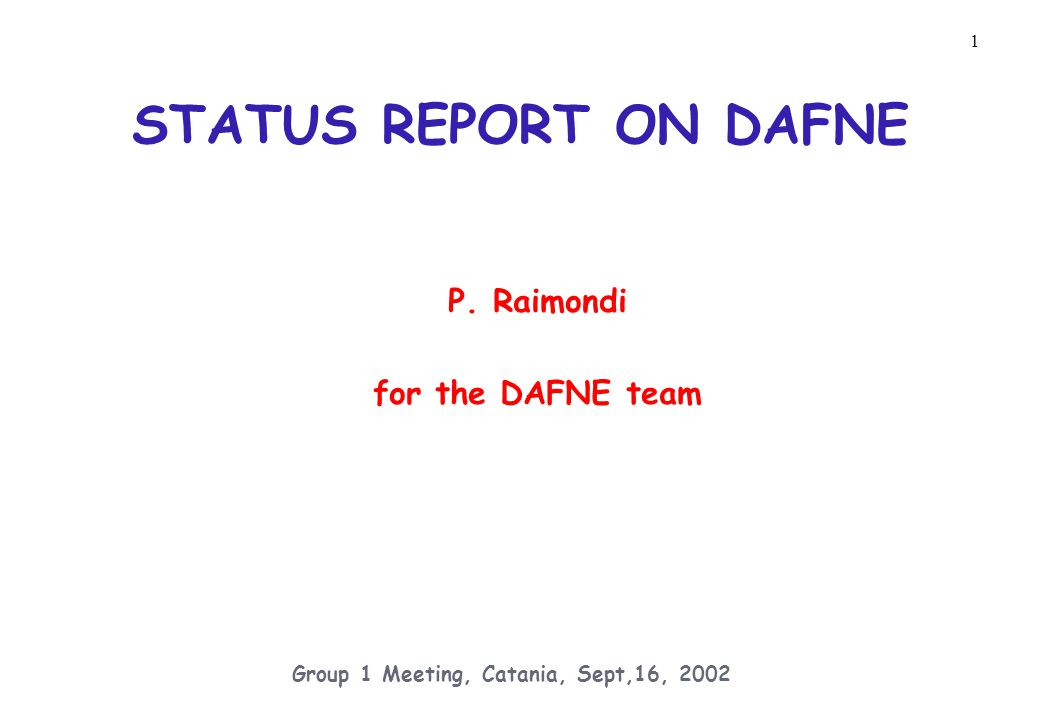 2 Group 1 Meeting, Catania, Sept,16, 2002 2002 Dafne operations summary and plans BTF commissioning Vacuum conditioning and start-up Dear test run commissioning 2002 Kloe run results Medium-long terms plans Conclusions