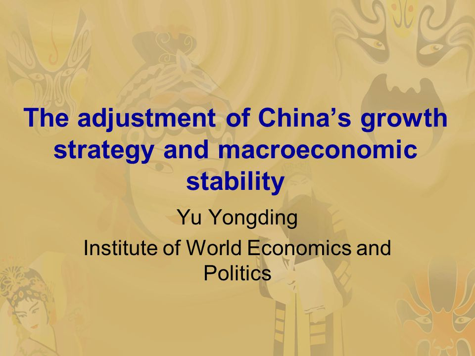 The adjustment of China's growth strategy and macroeconomic stability Yu Yongding Institute of World Economics and Politics