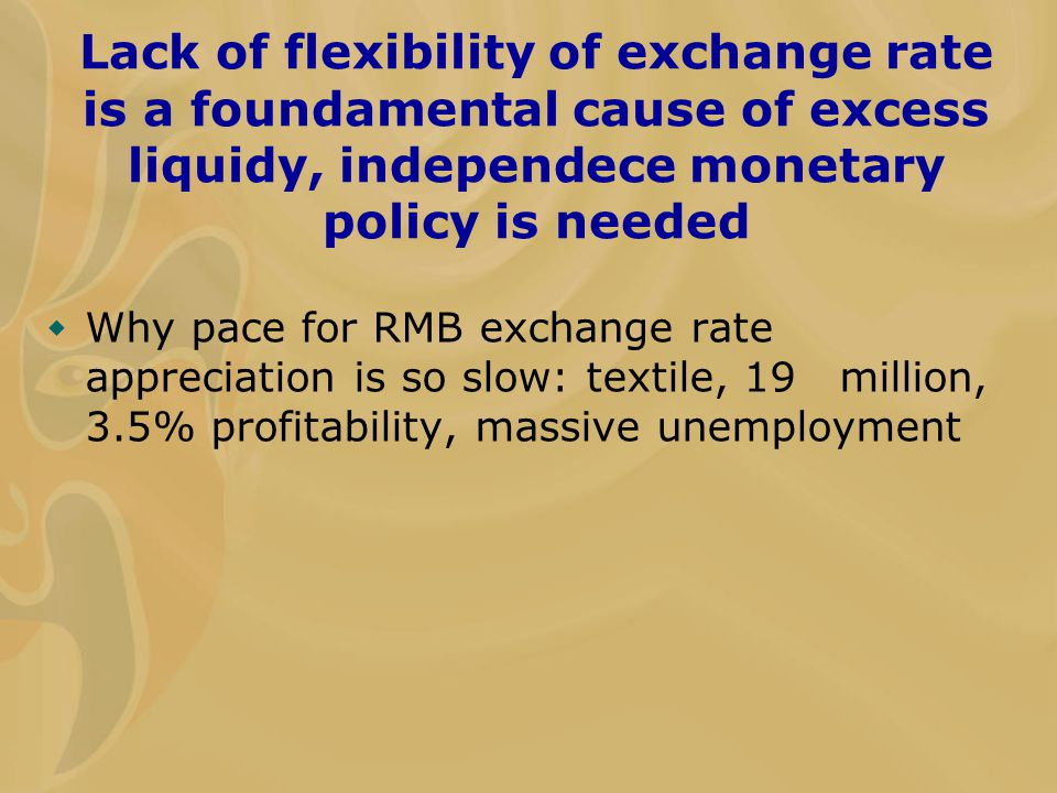 Lack of flexibility of exchange rate is a foundamental cause of excess liquidy, independece monetary policy is needed  Why pace for RMB exchange rate