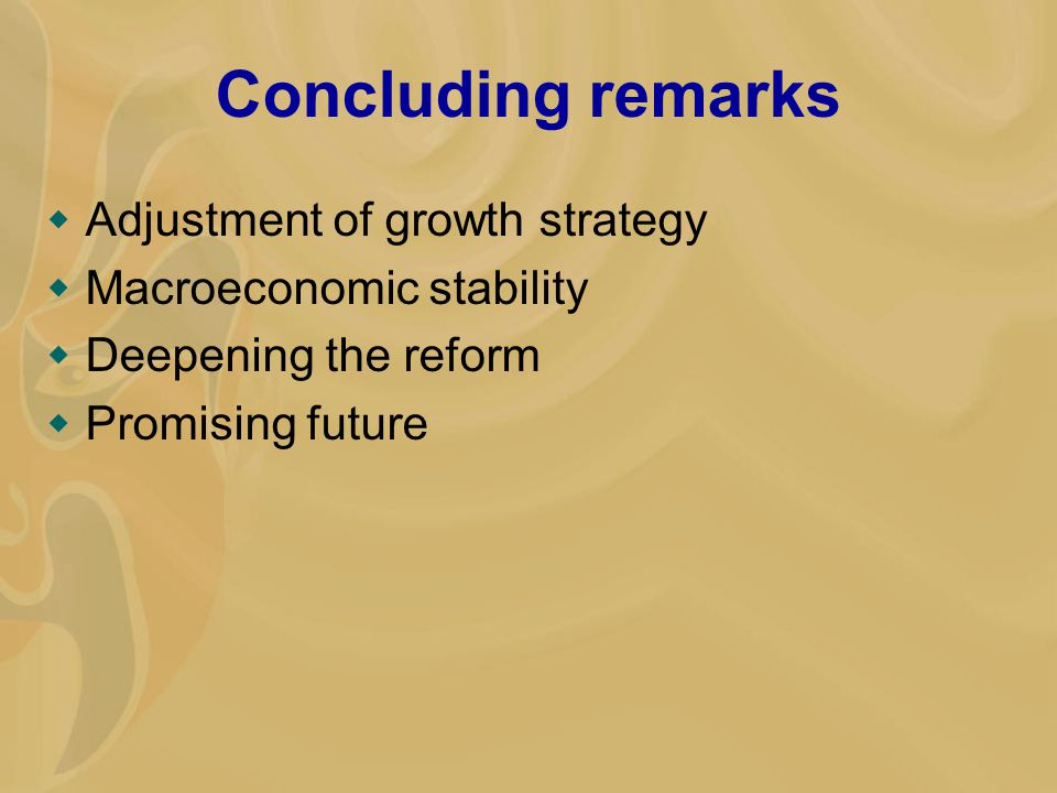 Concluding remarks  Adjustment of growth strategy  Macroeconomic stability  Deepening the reform  Promising future