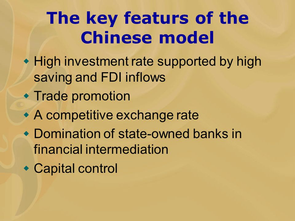 The key featurs of the Chinese model  High investment rate supported by high saving and FDI inflows  Trade promotion  A competitive exchange rate 