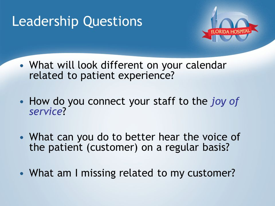 Leadership Questions What will look different on your calendar related to patient experience.