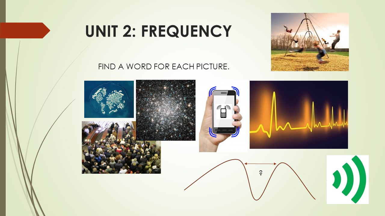 UNIT 2: FREQUENCY FIND A WORD FOR EACH PICTURE.