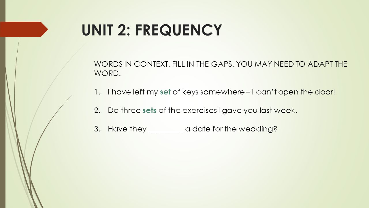 UNIT 2: FREQUENCY WORDS IN CONTEXT. FILL IN THE GAPS.