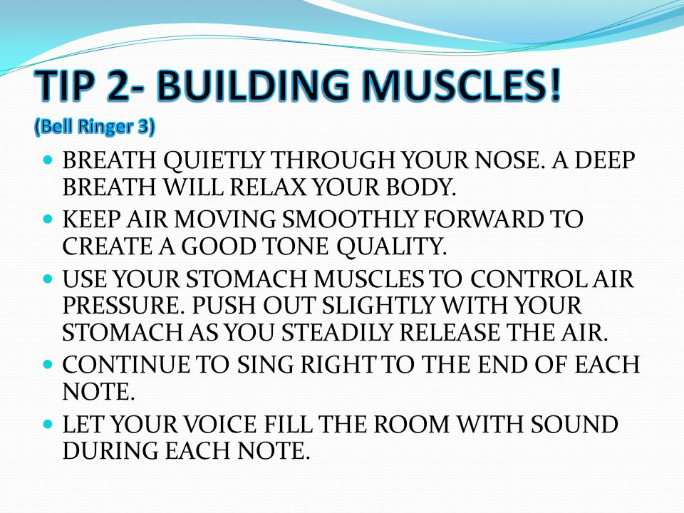 BREATH QUIETLY THROUGH YOUR NOSE. A DEEP BREATH WILL RELAX YOUR BODY. KEEP AIR MOVING SMOOTHLY FORWARD TO CREATE A GOOD TONE QUALITY. USE YOUR STOMACH