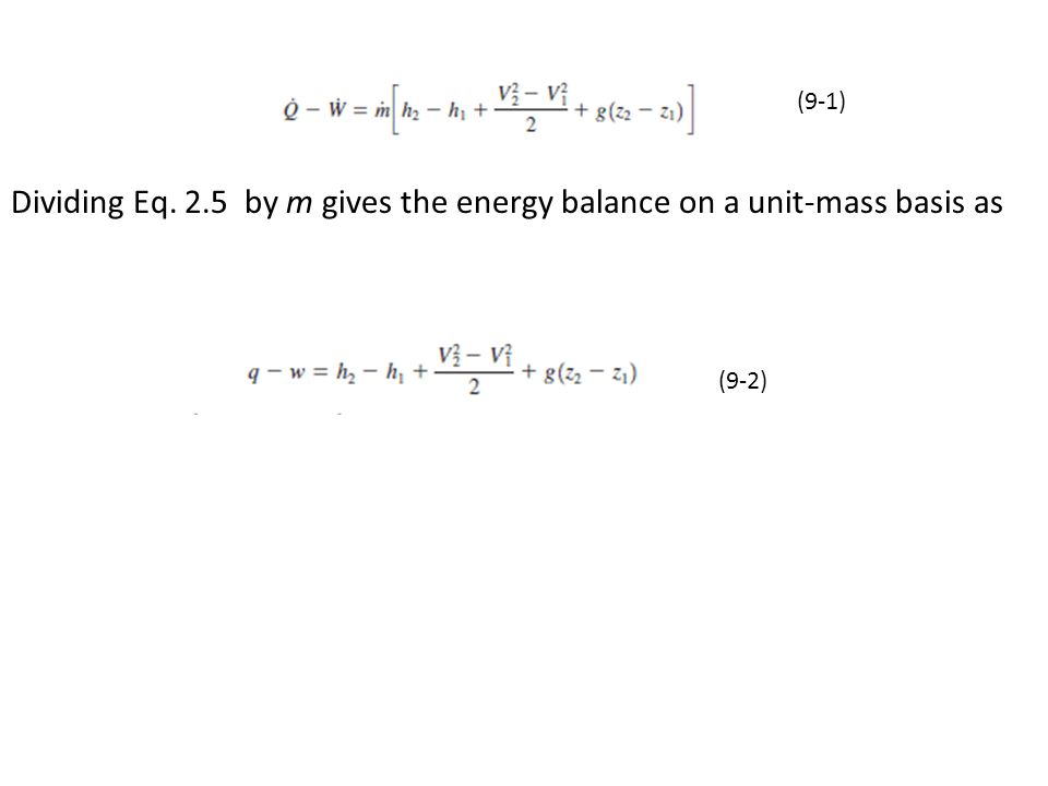Dividing Eq. 2.5 by m gives the energy balance on a unit-mass basis as (9-1) (9-2)