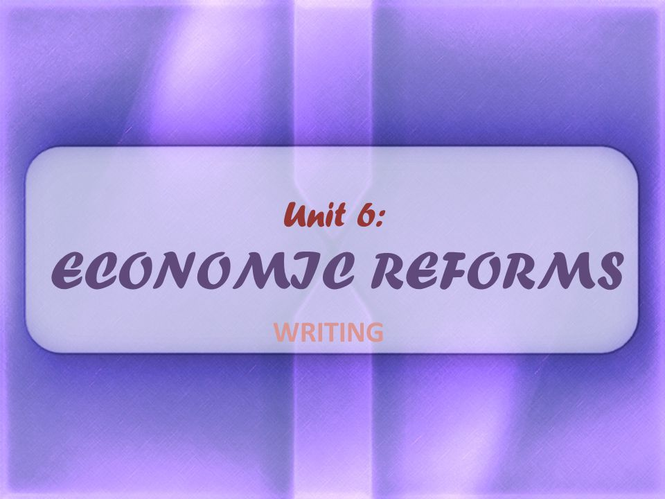 Unit 6: ECONOMIC REFORMS WRITING