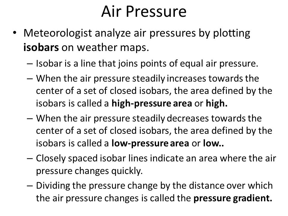 Air Pressure Meteorologist analyze air pressures by plotting isobars on weather maps. – Isobar is a line that joins points of equal air pressure. – Wh