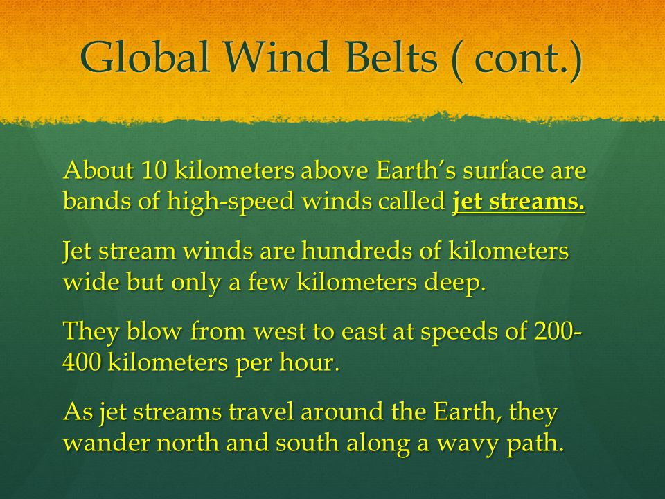 Global Wind Belts ( cont.) Global convection currents and other factors combine to produce a pattern of calm areas and wind belts around Earth.
