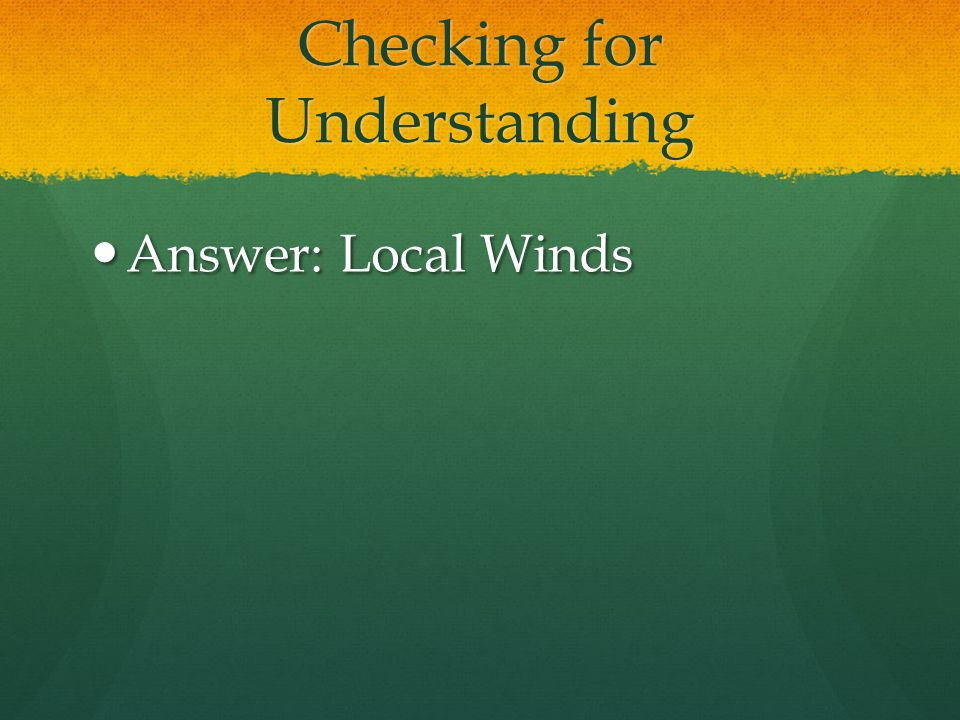 Checking for Understanding Winds that blow over short distances are called ______________________.