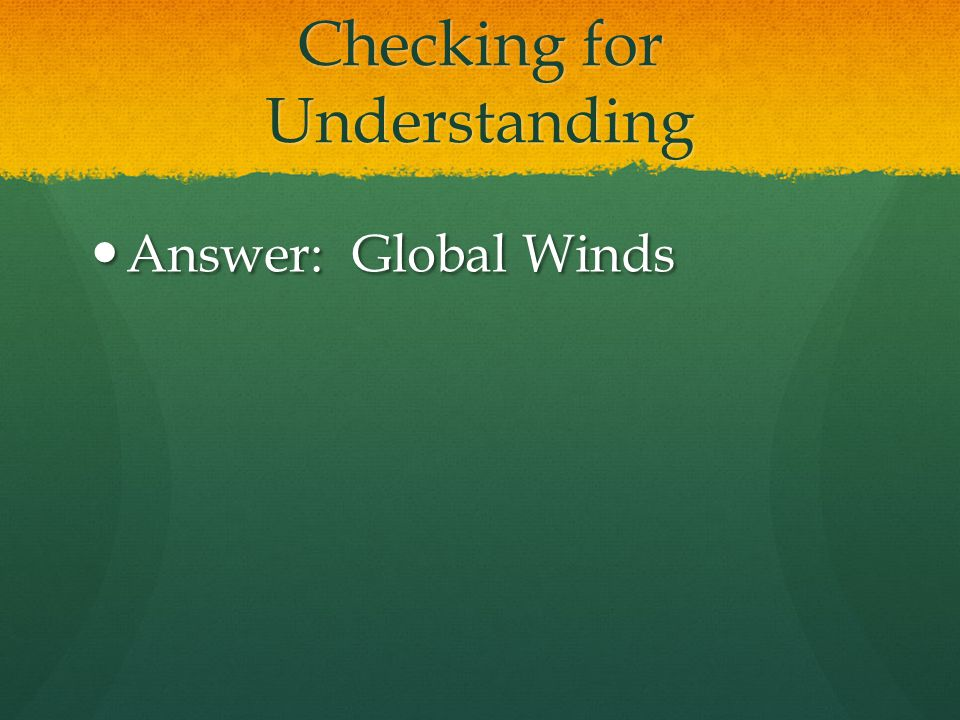 Checking for Understanding Winds that blow steadily from specific directions over long distances are called _____________________.