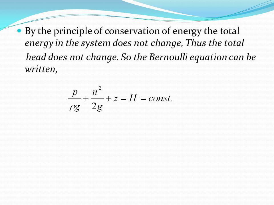 By the principle of conservation of energy the total energy in the system does not change, Thus the total head does not change.