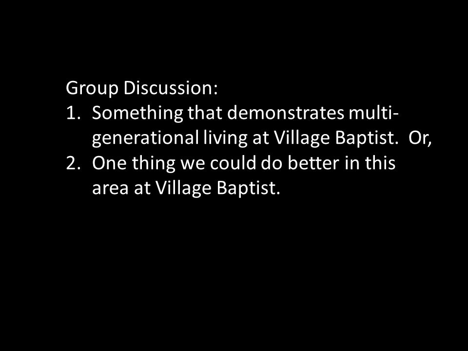 Group Discussion: 1.Something that demonstrates multi- generational living at Village Baptist.