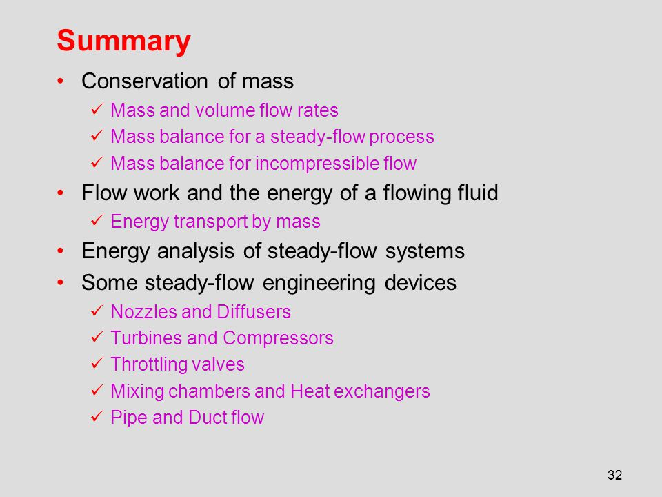 32 Summary Conservation of mass Mass and volume flow rates Mass balance for a steady-flow process Mass balance for incompressible flow Flow work and t