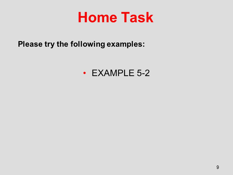 Home Task EXAMPLE 5-2 9 Please try the following examples: